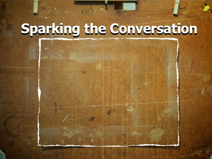 Sparking the Conversation