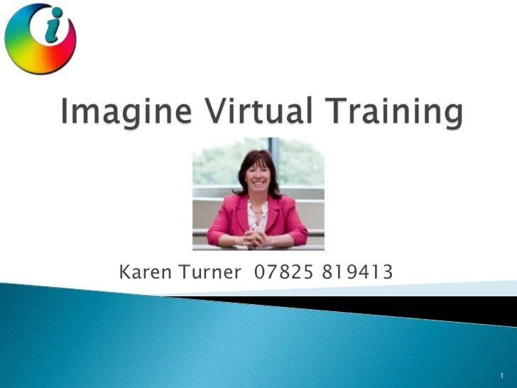Imagine Virtual Training<br />Karen Turner  07825 819413<br />1<br />
