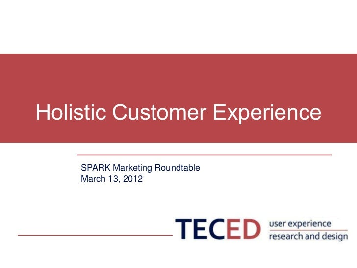 Holistic Customer Experience    SPARK Marketing Roundtable    March 13, 2012