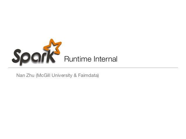 Runtime Internal Nan Zhu (McGill University & Faimdata)