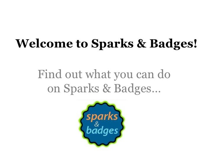 Welcome to Sparks & Badges!<br />Find out what you can do on Sparks & Badges…<br />