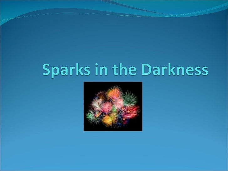 Sparks in the darkness