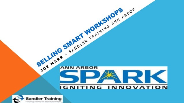 SELLING SMART WORKSHOP: PSYCHOLOGY AND SELLING: APPLYING TRANSACTIONAL ANALYSIS Joe Marr – Sandler Training Ann Arbor