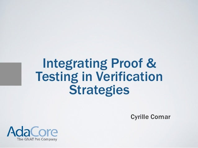 Integrating Proof &Testing in Verification      Strategies                 Cyrille Comar