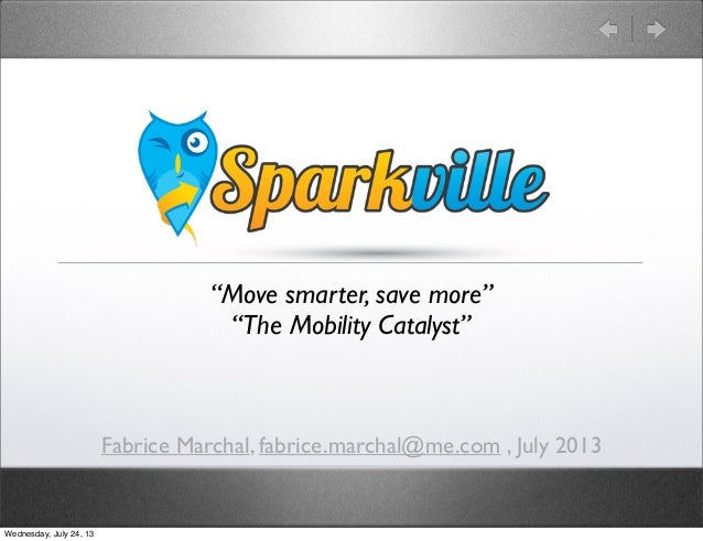 "Fabrice Marchal, fabrice.marchal@me.com , July 2013 ""Move smarter, save more"" ""The Mobility Catalyst"" Wednesday, July 24, ..."