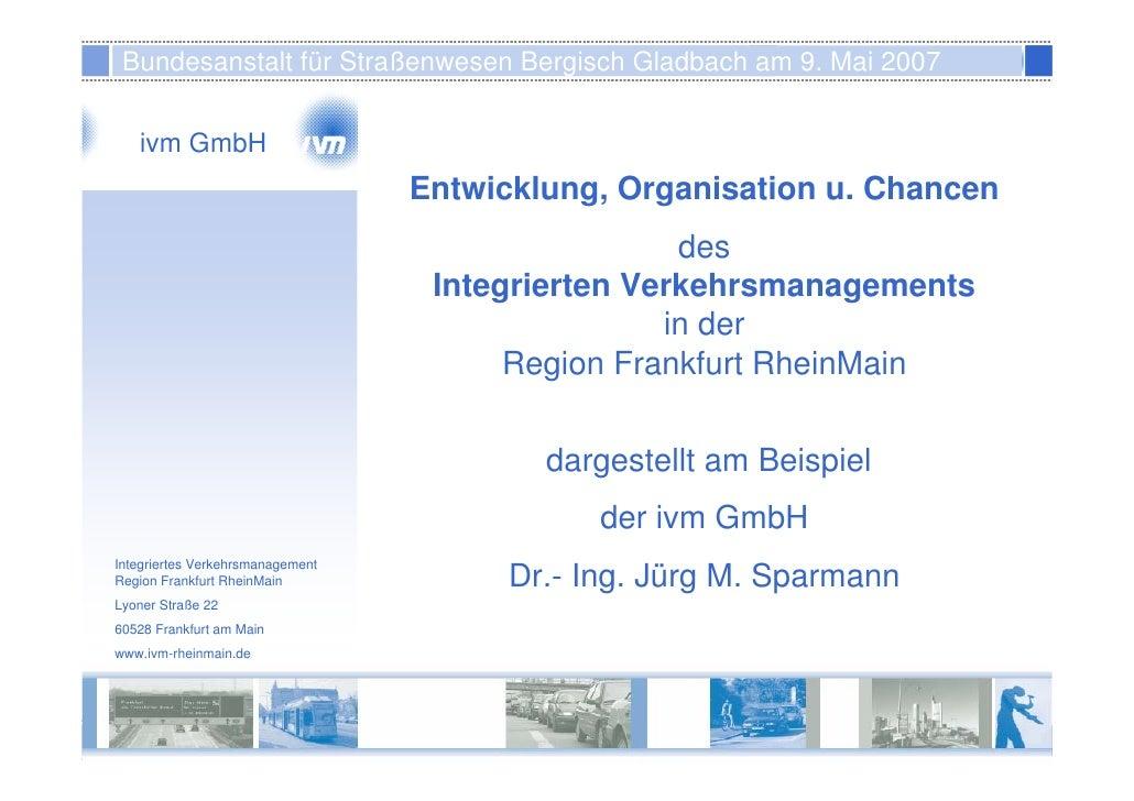 Integriertes Verkehrsmanagement  Bundesanstalt für Straßenwesen Bergisch Gladbach am 9. Mai 2007  Neue Anforderungen an di...