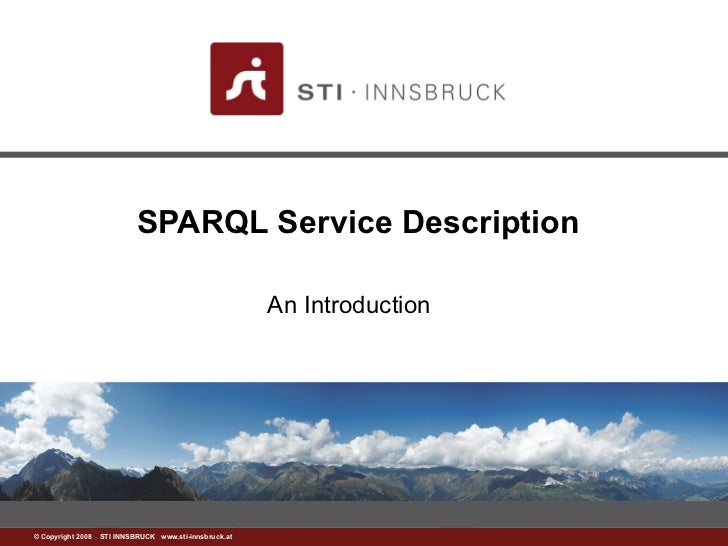 SPARQL Service Description                                                       An Introduction©www.sti-innsbruck.at INNS...