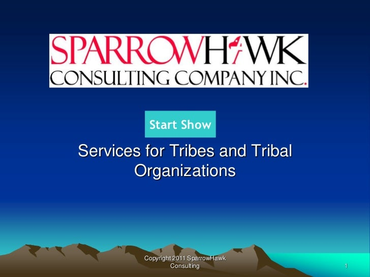 Start ShowServices for Tribes and Tribal       Organizations         Copyright 2011 SparrowHawk                  Consultin...