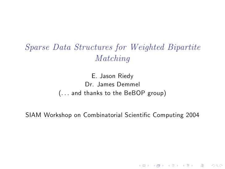 Sparse Data Structures for Weighted Bipartite                  Matching                         E. Jason Riedy            ...