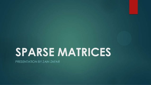 SPARSE MATRICESPRESENTATION BY ZAIN ZAFAR
