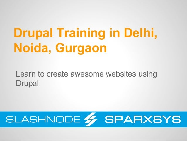 Drupal Training in Delhi, Noida, Gurgaon Learn to create awesome websites using Drupal