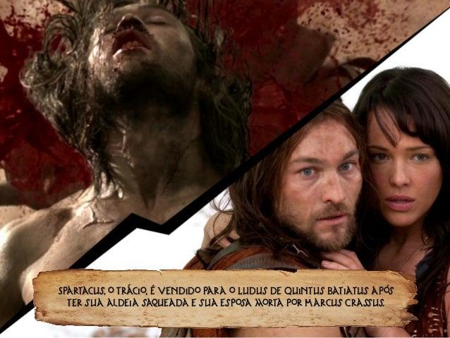 Spartacus, o trácio, é vendido para o Ludus de Quintus Batiatus após ter sua aldeia saqueada e sua esposa morta por Marcus...