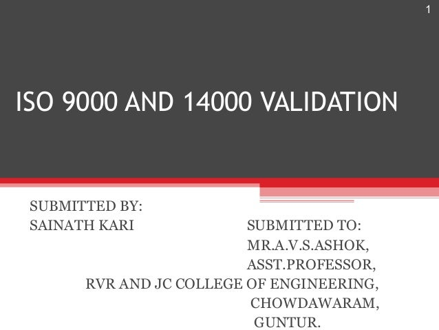 1ISO 9000 AND 14000 VALIDATION SUBMITTED BY: SAINATH KARI             SUBMITTED TO:                          MR.A.V.S.ASHO...