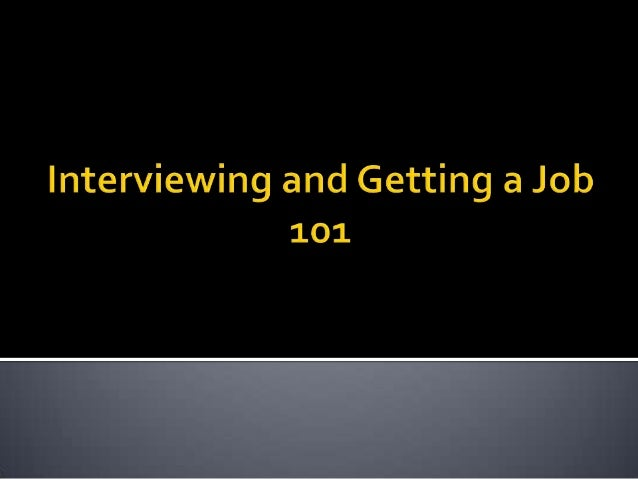 Interviewing and Getting a Job 101