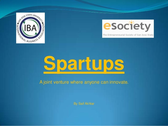 SpartupsA joint venture where anyone can innovate.                By Saif Akhtar