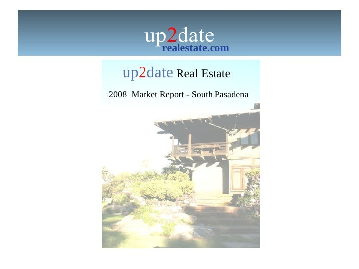 up 2 date realestate.com up 2 date  Real Estate  2008  Market Report - South Pasadena