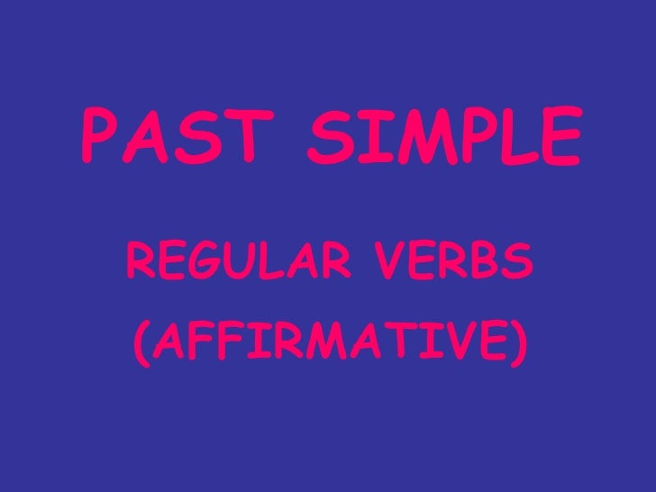 PAST SIMPLE REGULAR VERBS (AFFIRMATIVE)