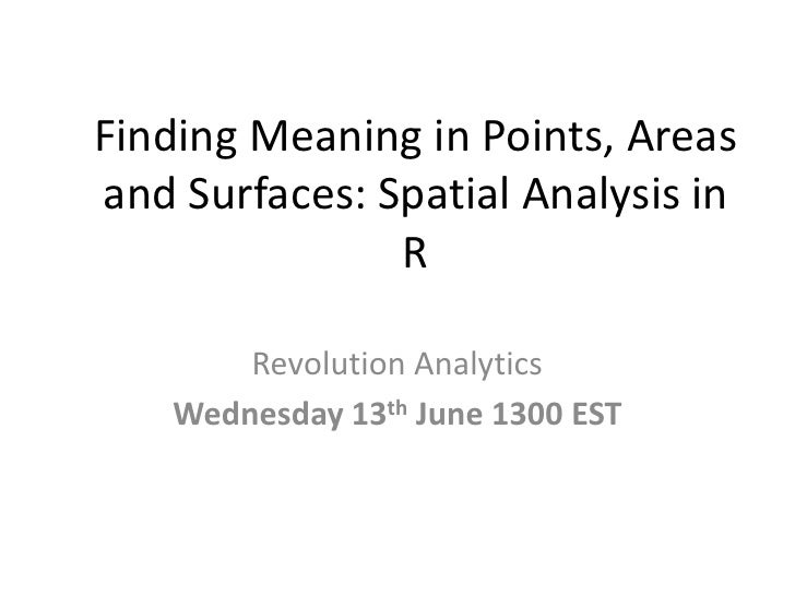 Finding Meaning in Points, Areasand Surfaces: Spatial Analysis in               R        Revolution Analytics    Wednesday...