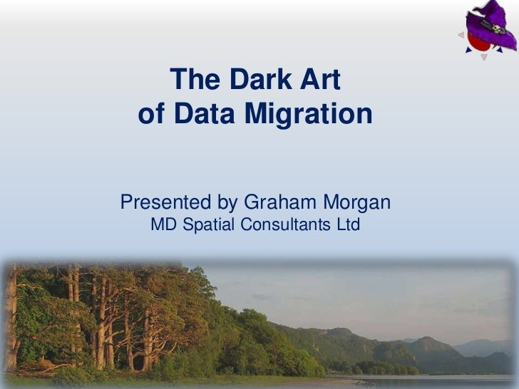 The Dark Art<br />of Data Migration<br />Presented by Graham Morgan<br />MD Spatial Consultants Ltd<br />