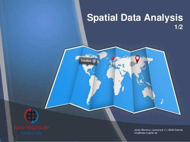Spatial Data Analysis 1/2 Johan Blomme | Leenstraat 11 | 8340 Damme info@data-insights.be