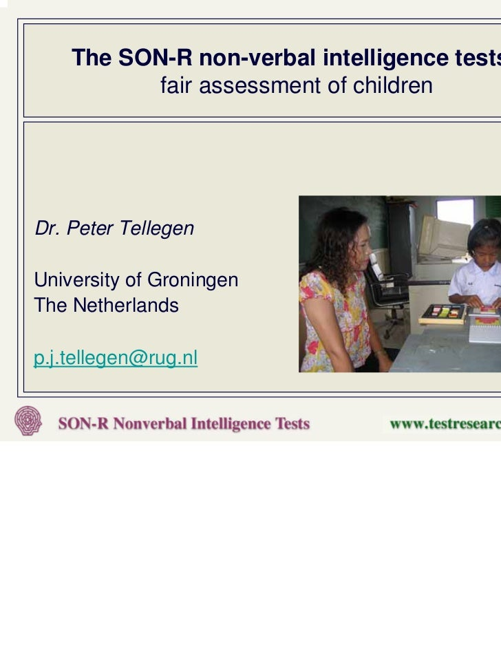 The SON-R non-verbal intelligence tests:           fair assessment of childrenDr. Peter TellegenUniversity of GroningenThe...