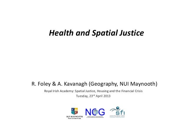Health and Spatial JusticepR. Foley & A. Kavanagh (Geography, NUI Maynooth)Royal Irish Academy: Spatial Justice, Housing a...