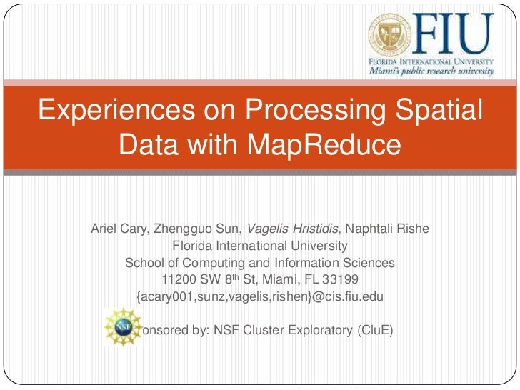 Experiences on Processing Spatial      Data with MapReduce   Ariel Cary, Zhengguo Sun, Vagelis Hristidis, Naphtali Rishe  ...
