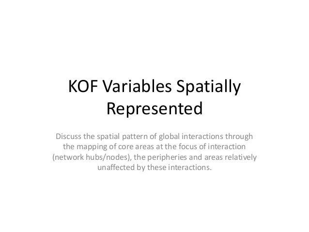 KOF Variables Spatially Represented Discuss the spatial pattern of global interactions through the mapping of core areas a...