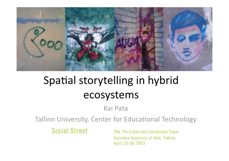 Spa$alstorytellinginhybrid           ecosystems                        KaiPata TallinnUniversity,CenterforEduca...