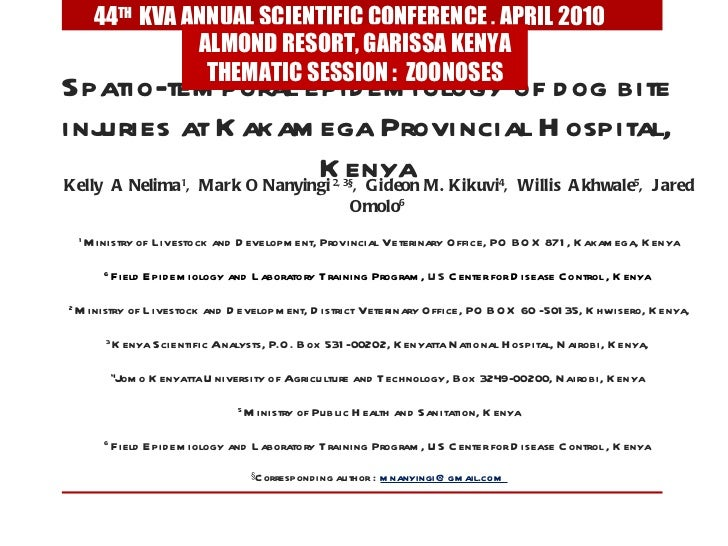 Spatio-temporal epidemiology of dog bite injuries at Kakamega Provincial Hospital, Kenya Kelly  A Nelima 1 ,  Mark O Nanyi...