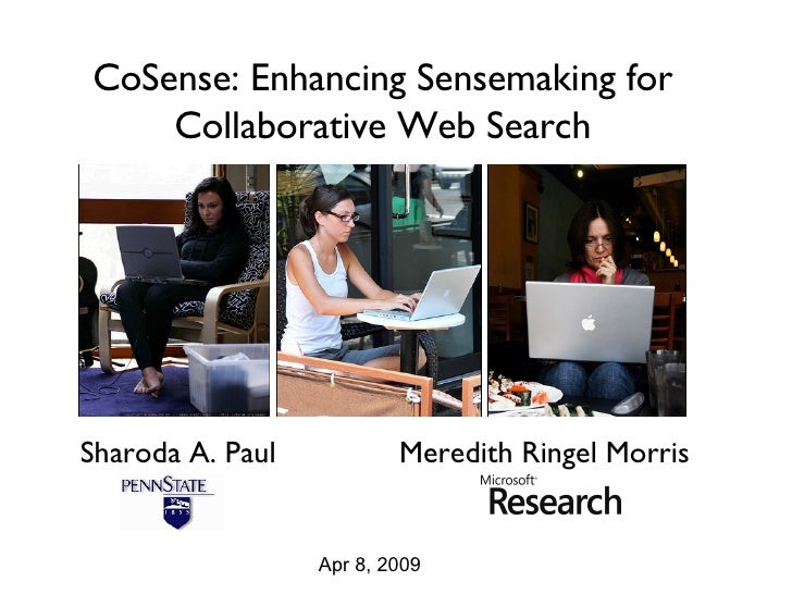 CoSense: Enhancing Sensemaking for Collaborative Web Search Sharoda A. Paul Meredith Ringel Morris Apr 8, 2009