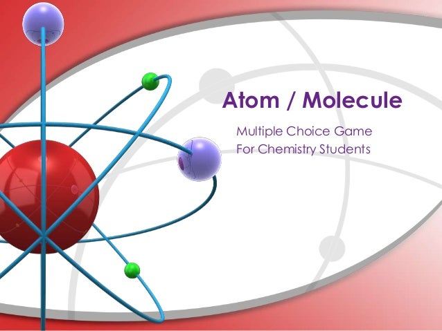 Atom / Molecule Multiple Choice Game For Chemistry Students