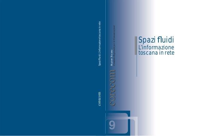 Spazi fluidi L'informazione toscana in rete RegioneToscana ComitatoRegionaleperleComunicazionicorecomcorecom 9 corecomSpazi...