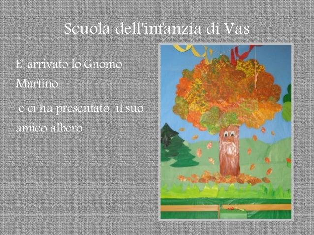 Scuola dell'infanzia di Vas E' arrivato lo Gnomo Martino e ci ha presentato il suo amico albero.
