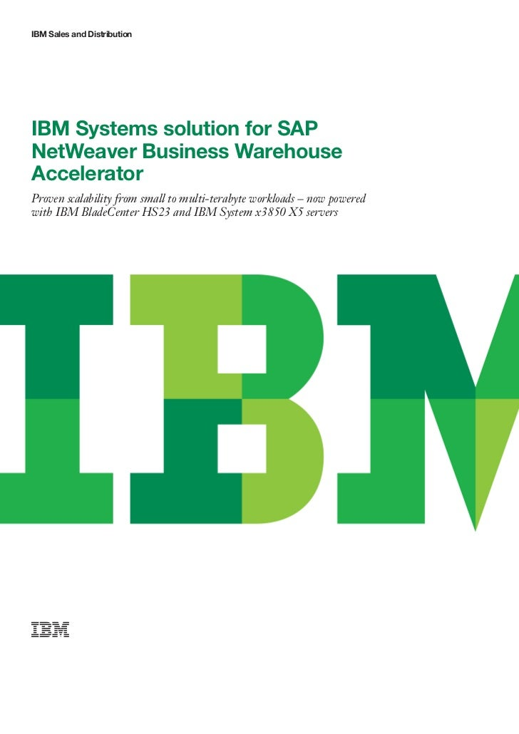 IBM Sales and DistributionIBM Systems solution for SAPNetWeaver Business WarehouseAcceleratorProven scalability from small...