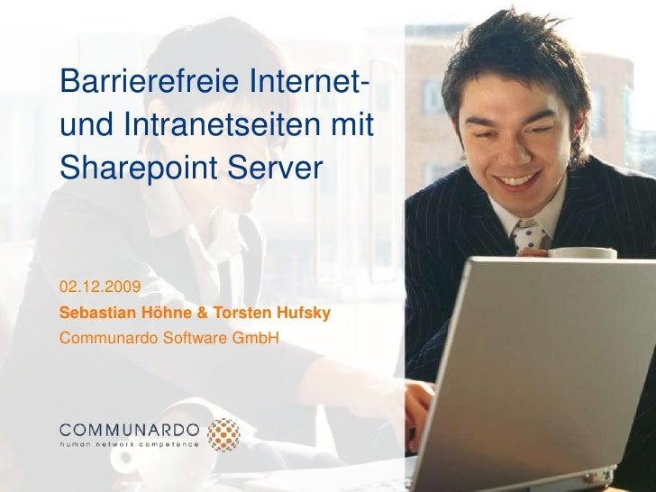 Barrierefreie Internet- und Intranetseiten mit Sharepoint Server<br />02.12.2009<br />Sebastian Höhne & Torsten Hufsky<br ...