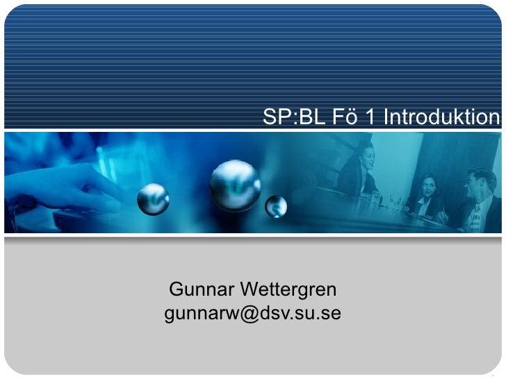 SP:BL Fö 1 Introduktion Gunnar Wettergren [email_address]