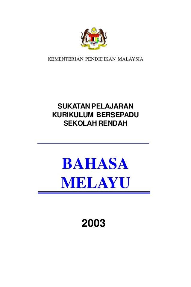 KEMENTERIAN PENDIDIKAN MALAYSIA  SUKATAN PELAJARAN KURIKULUM BERSEPADU   SEKOLAH RENDAH    BAHASA    MELAYU          2003