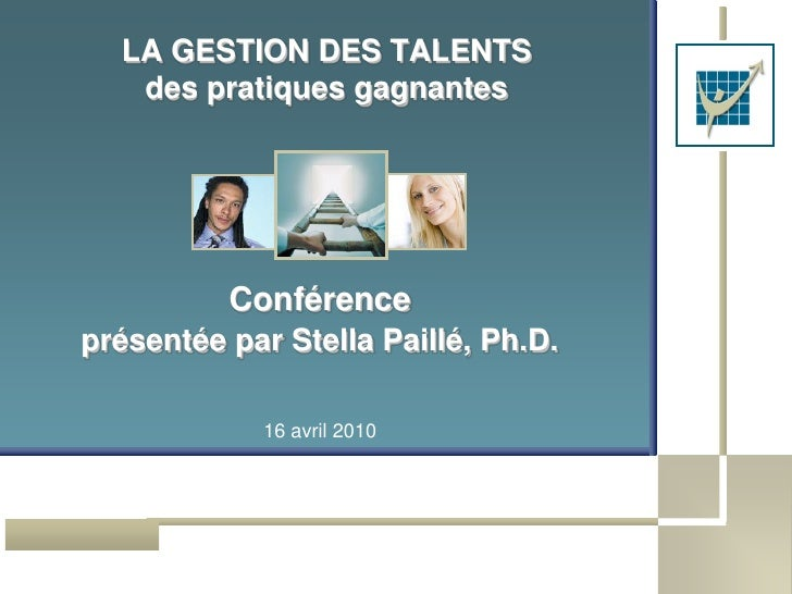 LA GESTION DES TALENTS    des pratiques gagnantes               Conférence présentée par Stella Paillé, Ph.D.             ...