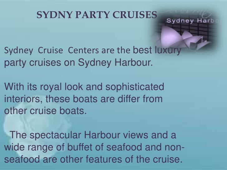 SYDNY PARTY CRUISES<br />Sydney  Cruise  Centers are the best luxury party cruises on Sydney Harbour. <br />With its royal...