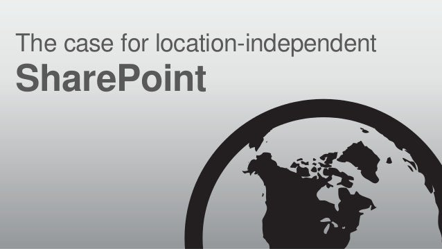 The case for location-independent  SharePoint  © RIVERBED TECHNOLOGY  1