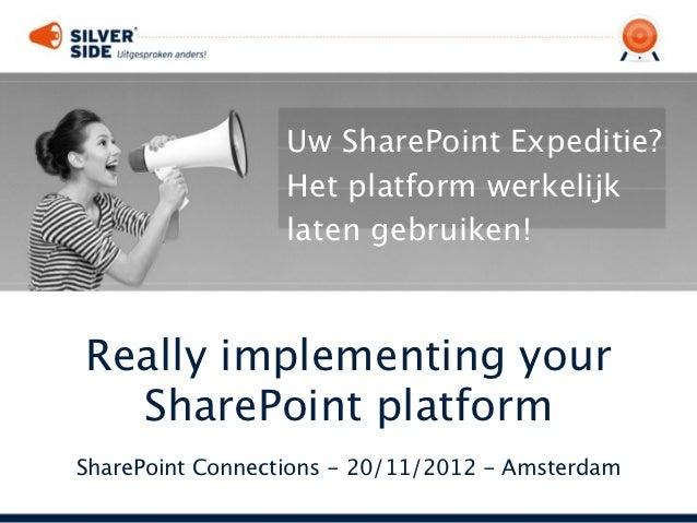 Uw SharePoint Expeditie?                  Het platform werkelijk                  latengebruiken!Really implementing your...