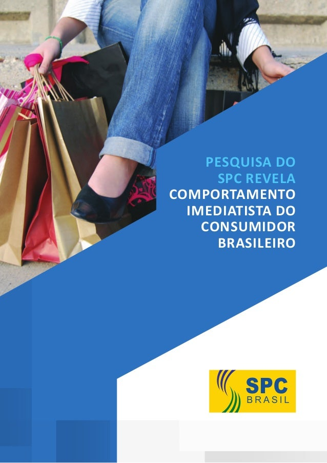 PESQUISA DO SPC REVELA COMPORTAMENTO IMEDIATISTA DO CONSUMIDOR BRASILEIRO