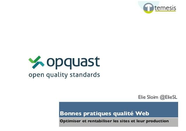 Elie Sloïm @ElieSL  Bonnes pratiques qualité Web Optimiser et rentabiliser les sites et leur production