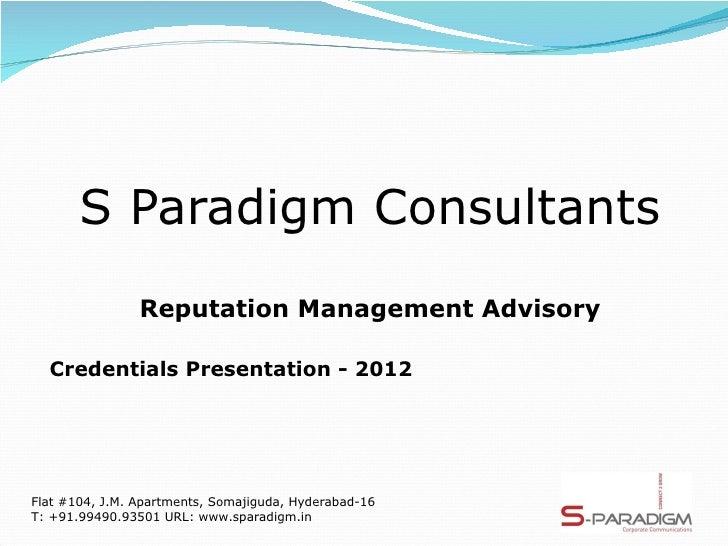 S Paradigm Consultants                Reputation Management Advisory  Credentials Presentation - 2012Flat #104, J.M. Apart...
