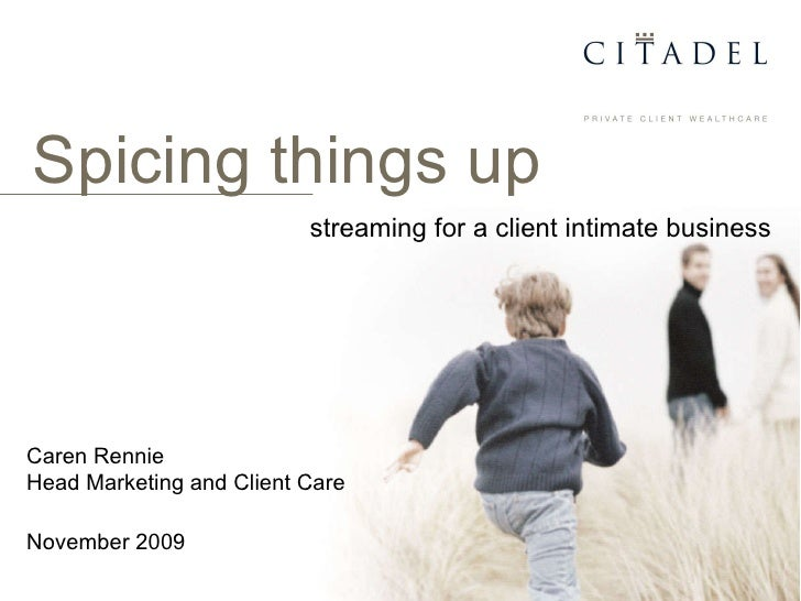 Caren Rennie Head Marketing and Client Care November 2009 Spicing things up  streaming for a client intimate business