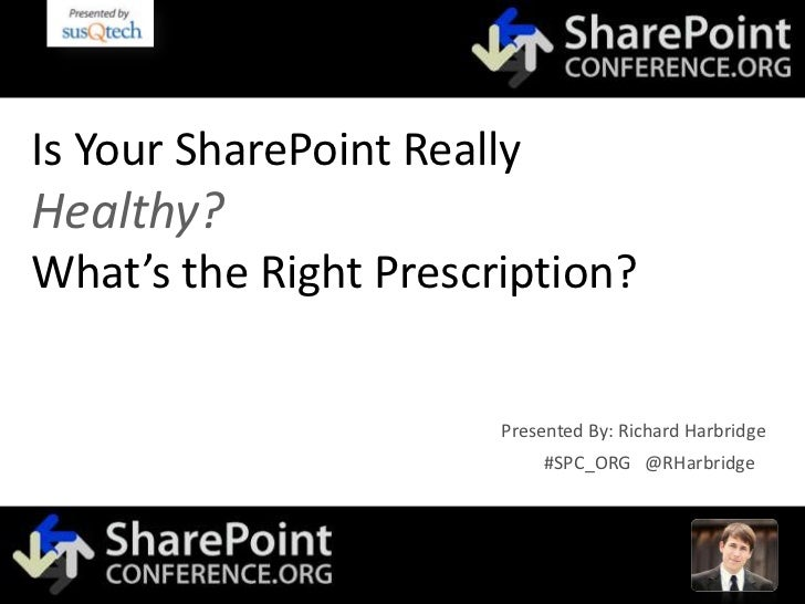 SharePoint Conference .ORG - Is Your SharePoint Healthy? What's The Right Prescription?