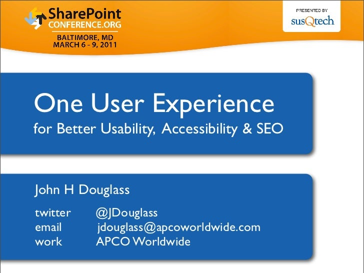 One User Experiencefor Better Usability, Accessibility & SEOJohn H Douglasstwitter   @JDouglassemail     jdouglass@apcowor...