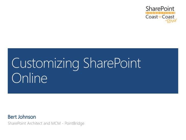 Bert Johnson<br />SharePoint Architect and MCM - PointBridge<br />Customizing SharePoint Online<br />