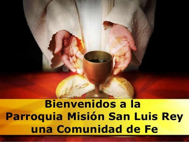 Bienvenidos a la Parroquia Misión San Luis Rey una Comunidad de Fe